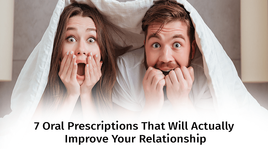7 Oral Prescription That Will Actually Improve Your Relationship